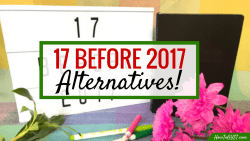 """Alternatives to the """"17 Before 2017"""" challenge, for when you don't have the time or energy."""