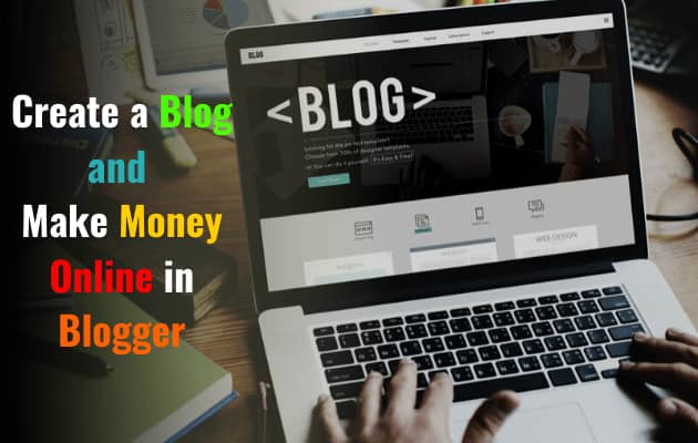 How to Create a Blog and Start Making Money Online in Blogger
