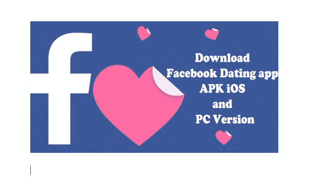 Download Facebook Dating App APK For iOS & PC Version