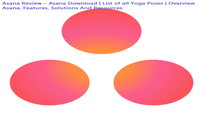 Asana Review – Asana Download | List of all Yoga Poses | Overview Asana, Features, Solutions And Resources