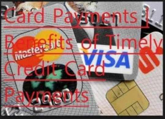 Timely Credit Card Payments | Benefits of Timely Credit Card Payments