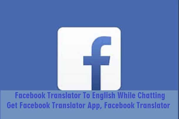 Facebook Translator To English While Chatting – Get Facebook Translator App, Facebook Translator
