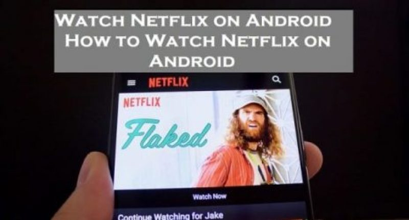 Watch Netflix on Android - How to Watch Netflix on Android