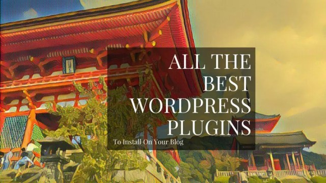Best WordPress Plugins You Should Use On Your Blog