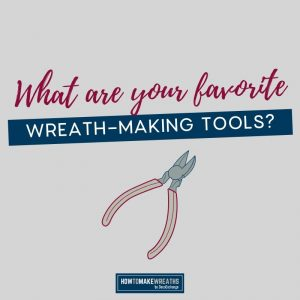 Favorite Wreath Making Tools from the Wreath Chateau
