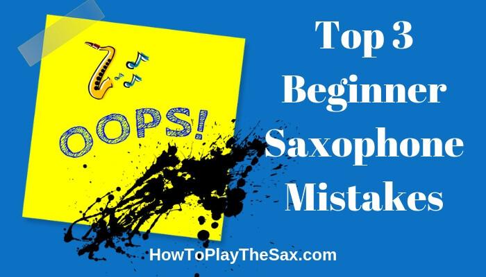 Top 3 Beginner Saxophone Mistakes