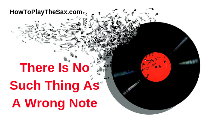 There Is No Such Thing As A Wrong Note