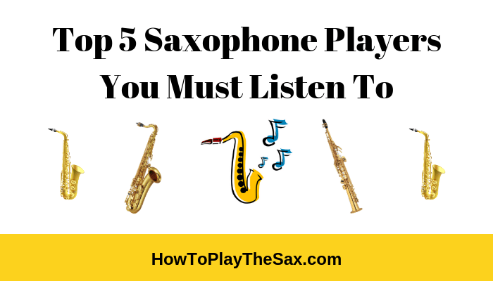 Top 5 Saxophone Players You Must Listen To