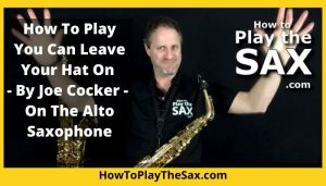 Leave Your Hat On Saxophone Lessons