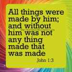 All Things Were Made By Him John 1-3