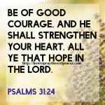 Be Of Good Courage And He Shall Strengthen Your Heart