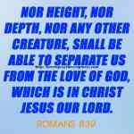 Nor Height Nor Depth Nor Any Other Creature Romans 8-39