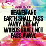 Heaven And Earth Shall Pass Away Matthew 24-35