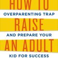 How To Raise An Adult Cover
