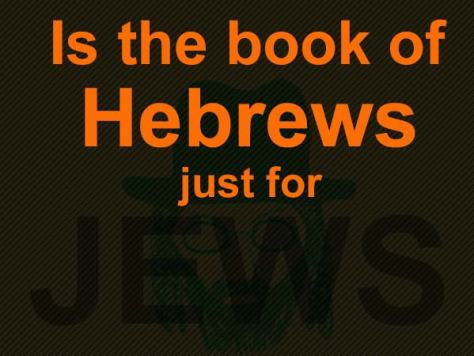 Is the book of Hebrews just for Jews