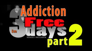 Addiction free in 3 days part 2