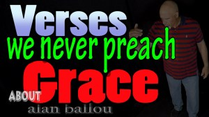 Verses we never preach about grace