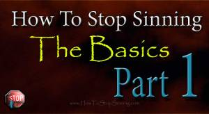 How To Stop Sinning the basics part 1