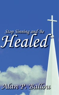 Book Stop Sinning and be Healed by Alan Ballou