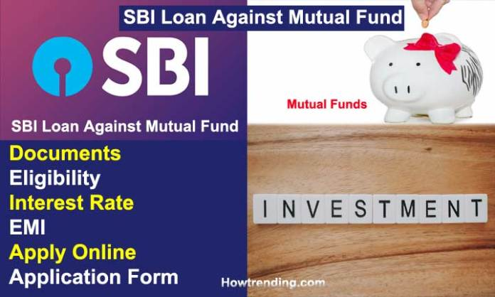 SBI Loan Against Mutual Fund Documents, Eligibility, Interest Rate, EMI, Apply Online, how to get, details, application form