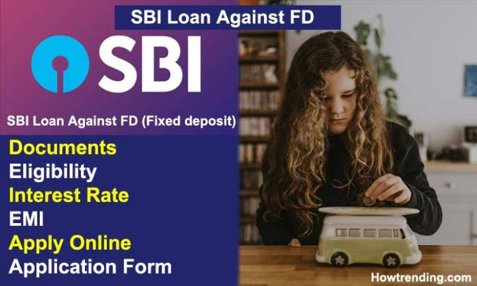 SBI Loan against FD (Fixed Deposit) Documents, Eligibility, Interest Rate, EMI, Apply Online, application form, yono, repayment