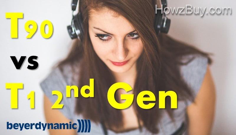 Beyerdynamic T1 2nd Generation vs T90 Review & Comparison