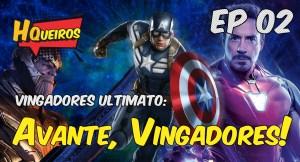 Ep 02 | Vingadores Ultimato: Avante, Vingadores!
