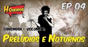 Ep 04 | Sandman: Prelúdios e Noturnos