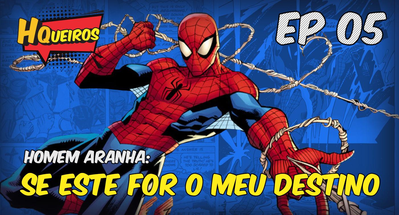 Ep 05 | Homem Aranha: Se este for o meu destino