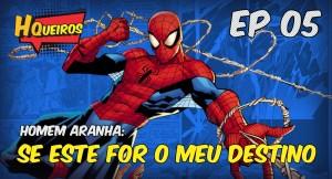 Ep 05   Homem Aranha: Se este for o meu destino