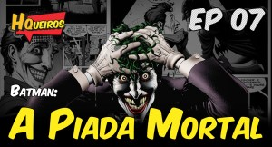 Ep 07 | Batman: A Piada Mortal