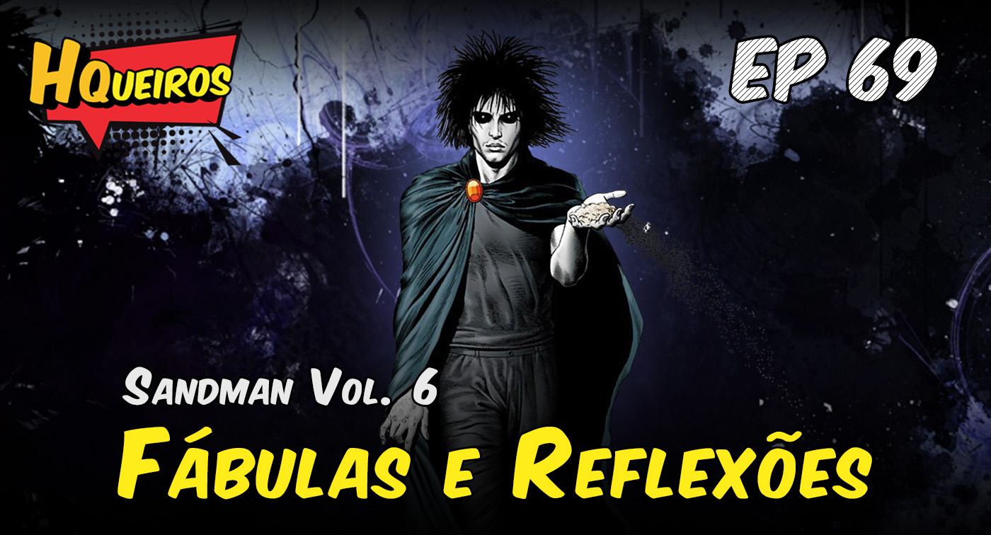 Ep 69 | Sandman Vol. 6 – Fábulas e Reflexões
