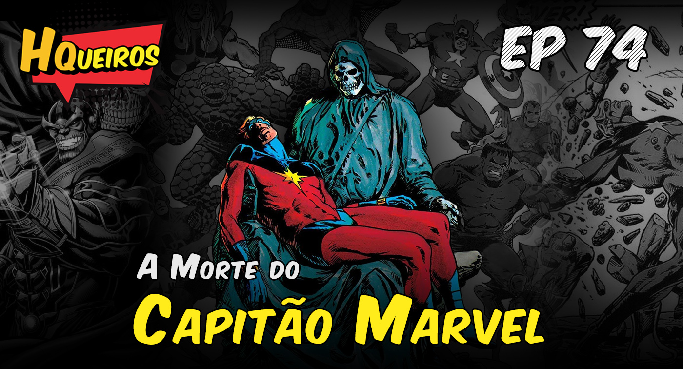 Ep 74 | A Morte do Capitão Marvel