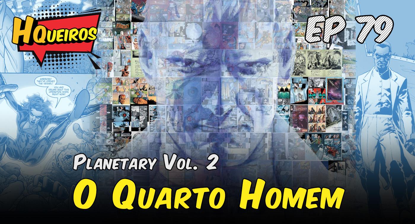 Ep 79 | Planetary Vol. 2 – O Quarto Homem