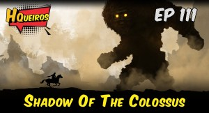 Ep 111 | Shadow Of The Colossus