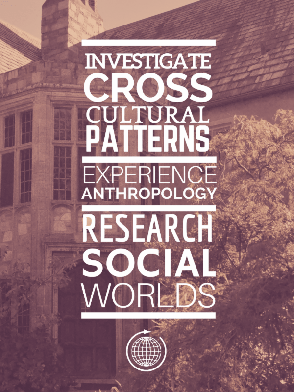 Investigate cross cultural patterns, experience anthropology, research social worlds.