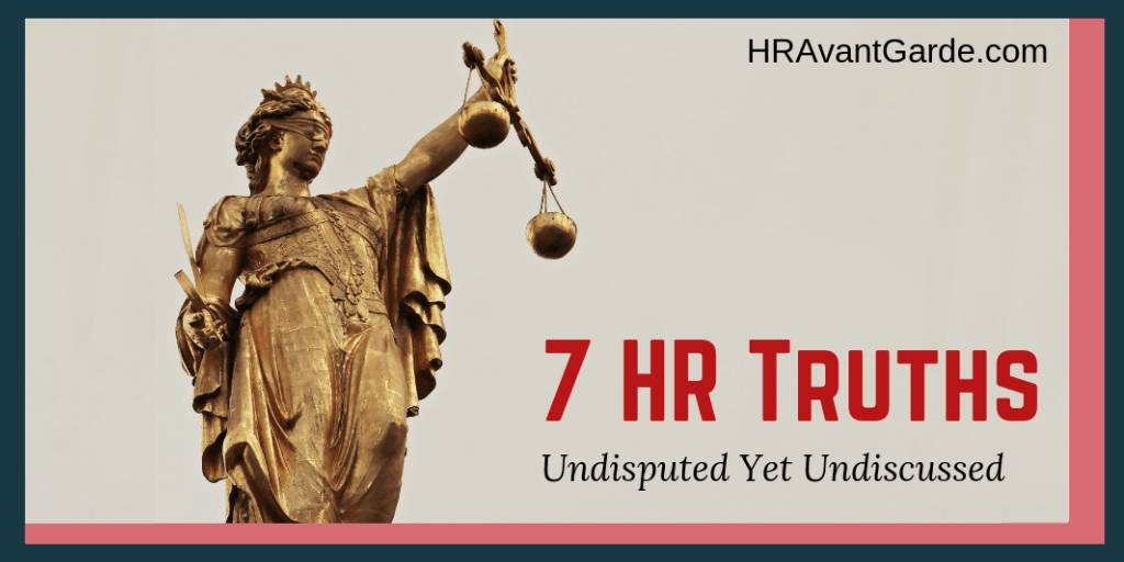 7 HR Truths that are Undisputed Yet Undiscussed