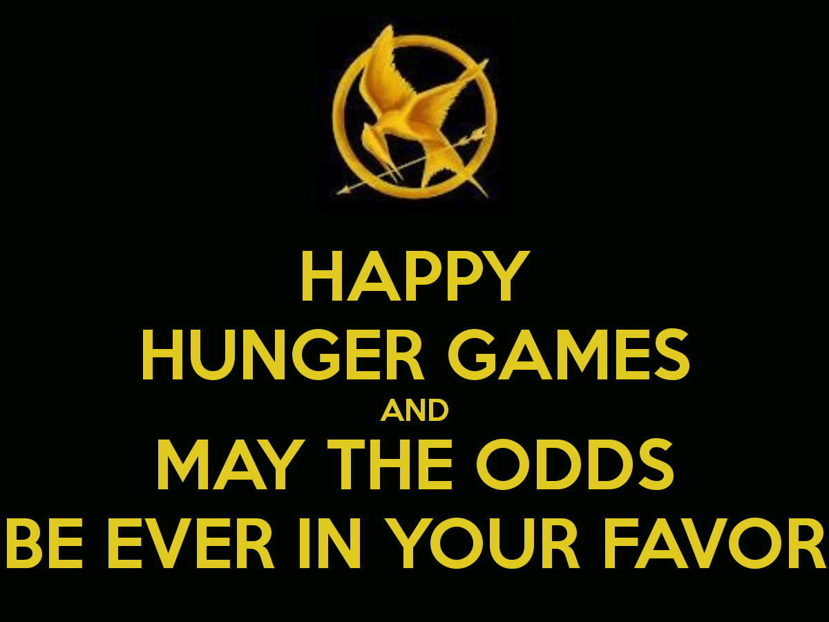 The Hunger Games May The Odds Be Ever In Your Favor