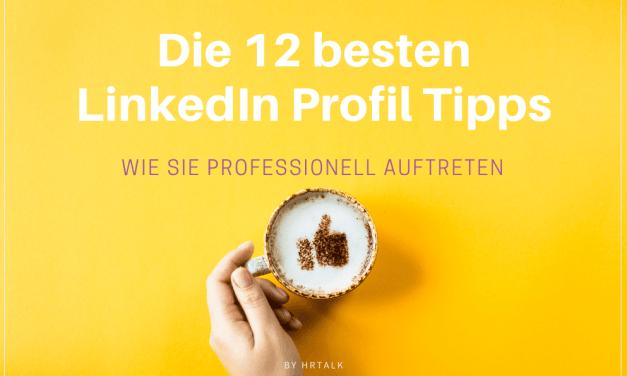 Die 12 besten LinkedIn Profil Tipps
