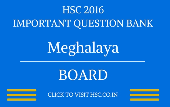 Meghalaya HSC 2016 IMPORTANT QUESTION BANK