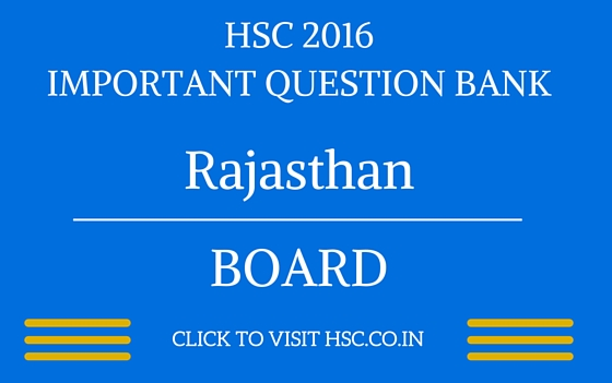 Rajasthan HSC 2016 IMPORTANT QUESTION BANK
