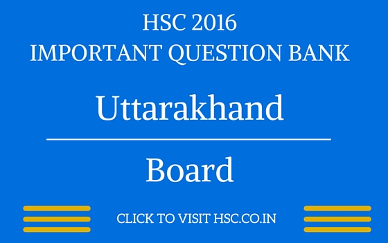 Uttarakhand HSC 2016 IMPORTANT QUESTION BANK