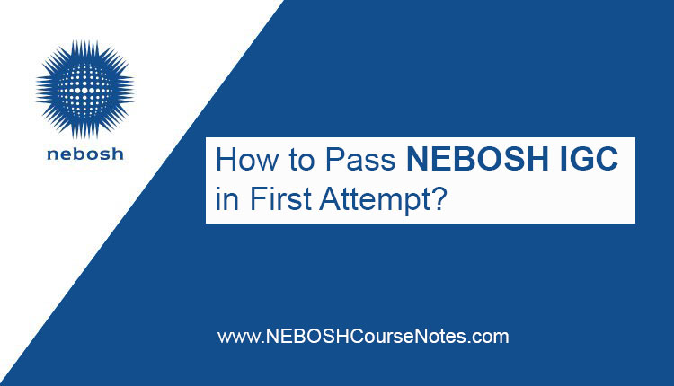 How to Pass NEBOSH IGC in First Attempt