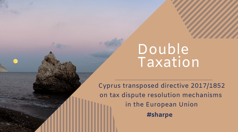 Double Taxation Dispute in Cyprus will see the transposition of directive 2017-1852 on tax dispute resolution mechanisms in the European Union