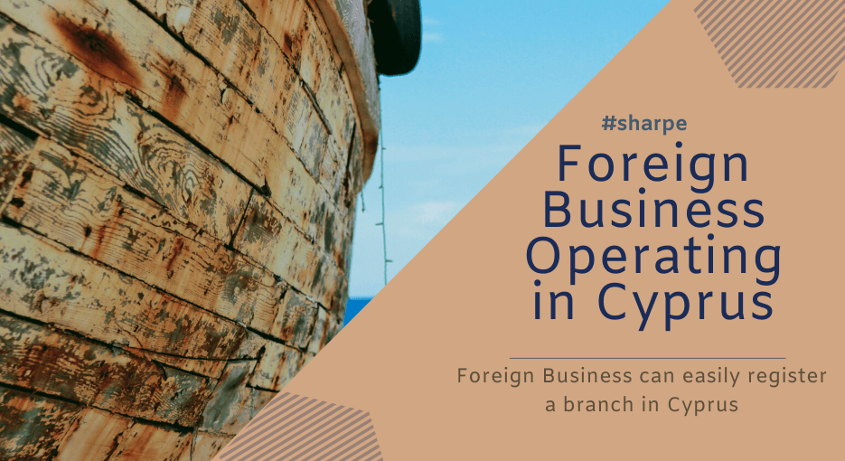 Foreign Business Operating in Cyprus as a Cyprus Permanent Establishment or a Branch