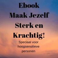 Ebook Maak Jezelf Sterk en Krachtig speciaal voor hoogsensitieve personen
