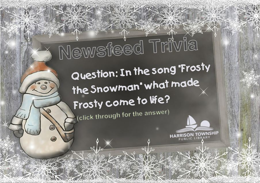 "Question: In the song ""Frosty the Snowman"" what made Frosty come to life?"