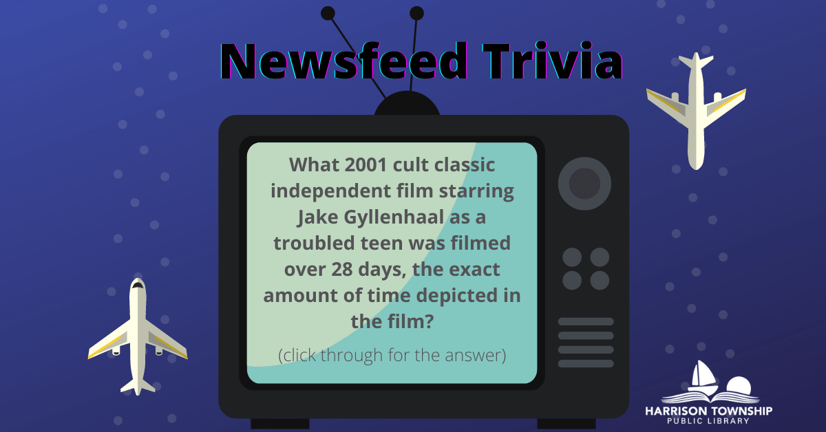 Newsfeed Trivia Question: What 2001 cult classic independent film starring Jake Gyllenhaal as a troubled teen was filmed over 28 days, the exact amount of time depicted in the film?