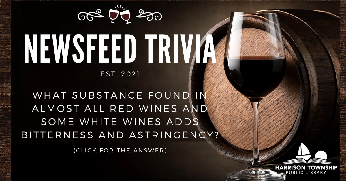 Newsfeed Trivia Question: What substance found in almost all red wines and some white wines adds bitterness and astringency?