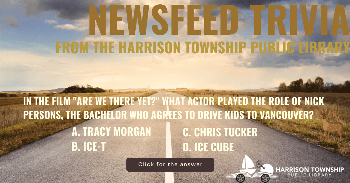 """Newsfeed Trivia from the Harrison Township Public Library. Question: Q. In the film """"Are We There Yet?"""" what actor played the role of Nick Persons, the bachelor who agrees to drive Suzanne's kids to Vancouver? A. Tracy Morgan B. Ice-T C. Chris Tucker D. Ice Cube"""